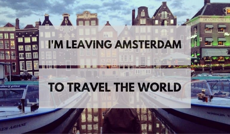 I'm Leaving Amsterdam to Travel the World